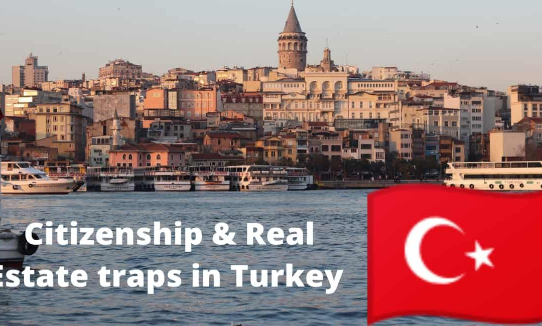 citizenship and real estate traps in turkey