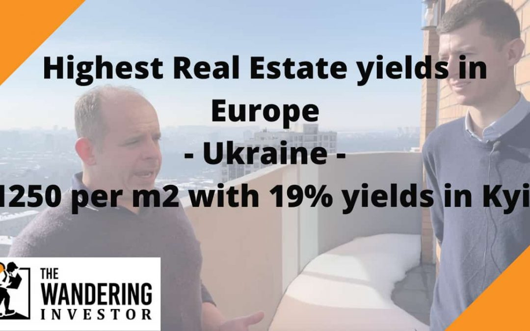 Highest Real Estate yields in Europe – Ukraine – $1250 per m2 with 19% yields in Kyiv